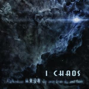 I CHAOS - Ala koskaan….(Slip Away from Sky and Them) - CD